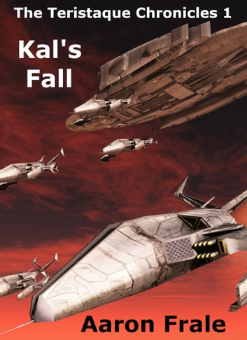 Kal's Fall (The Teristaque Chronicles - Part One) ebook by Aaron Frale
