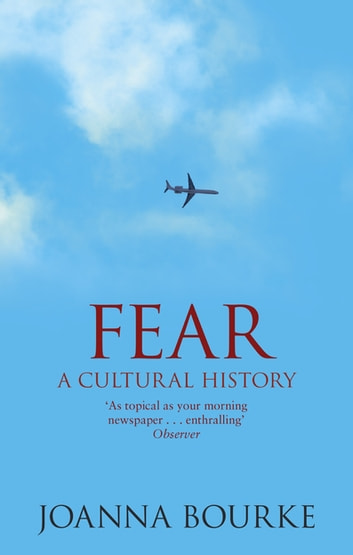 Fear - A Cultural History ebook by Professor Joanna Bourke