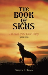 The Book of Signs - The Books of the Dead Trilogy: Book One ebook by Steven L. Toma