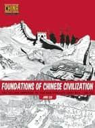 Foundations of Chinese Civilization - The Yellow Emperor to the Han Dynasty (2697 BCE - 220 CE) ebook by Jing Liu