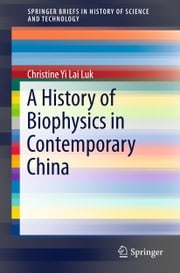A History of Biophysics in Contemporary China ebook by Yi Lai Christine Luk