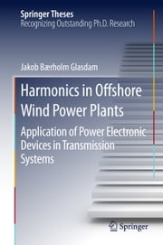 Harmonics in Offshore Wind Power Plants - Application of Power Electronic Devices in Transmission Systems ebook by Jakob Bærholm Glasdam