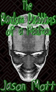 The Random Drabblings of a Madman ebook by Jason Mott
