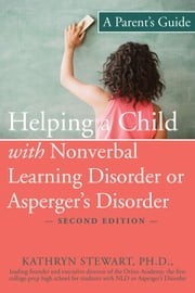 Helping a Child with Nonverbal Learning Disorder or Asperger's Disorder - A Parent's Guide ebook by Kathryn Stewart