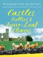 Castles, Follies and Four-Leaf Clovers ebook by Rosamund Burton