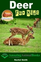 Deer For Kids: Amazing Animal Books For Young Readers ebook by Rachel Smith