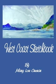 West Coast Sketchbook: Paint Brush Sketches and Tales of a Field Artist ebook by Mary Lou Crerar