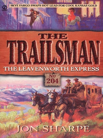 Trailsman 204: The Leavenworth Express - The Leavenworth Express eBook by Jon Sharpe
