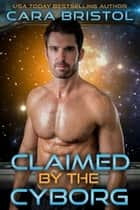 Claimed by the Cyborg ebook by Cara Bristol