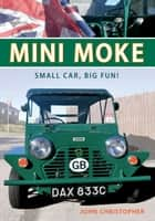 Mini Moke - Small Car, Big Fun eBook by John Christopher