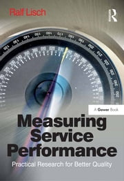 Measuring Service Performance - Practical Research for Better Quality ebook by Ralf Lisch