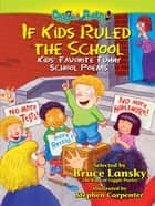 If Kids Ruled the School - Kids' Favorite Funny School Poems ebook by Bruce Lanky, Stephen Carpenter