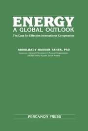 Energy: A Global Outlook - The Case for Effective International Co-operation ebook by Abdulhady Hassan Taher