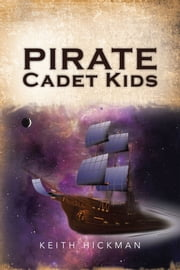 Pirate Cadet Kids ebook by Keith D. Hickman