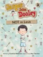 Jasper John Dooley: NOT in Love ebook by Caroline Adderson, Ben Clanton