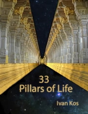 33 Pillars of Life ebook by Ivan Kos