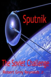 Sputnik The Soviet Challenge ebook by Robert Grey Reynolds Jr