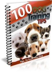 100 Dog Training Tips ebook by Bouzid Otmani