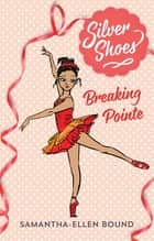 Silver Shoes 3: Breaking Pointe ebook by Samantha-Ellen Bound