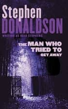 The Man Who Tried to Get Away ebook by Stephen Donaldson