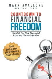 Countdown to Financial Freedom - Your Path to a More Meaningful, Active, and Vibrant Retirement ebook by Mark Avallone