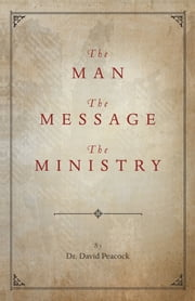 The Man, The Message, The Ministry ebook by Dr. David Peacock
