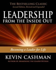 Leadership from the Inside Out - Becoming a Leader for Life ebook by Kevin Cashman