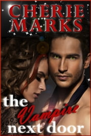 The Vampire Next Door - Paranormal Romance ebook by Cherie Marks