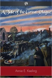 A Tale of the Great Plague ebook by Annie E. Keeling