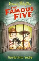 Five Get Into Trouble - Book 8 ebook by Enid Blyton