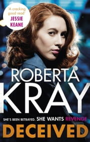 Deceived - THE BRAND NEW NOVEL. No one knows crime like Kray. eBook by Roberta Kray