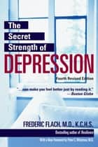 The Secret Strength of Depression, Fourth Edition ebook by Frederic Flach, MD, KCHS