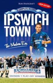 Ipswich Town: The Modern Era 1971-2006 ebook by Rob Hadgraft