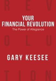 Your Financial Revolution - The Power of Allegiance ebook by Gary Keesee