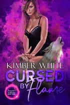 Cursed by Flame ebook by Kimber White