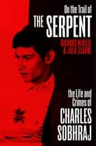 On the Trail of the Serpent - The True Story of the Killer who inspired a hit TV drama ebook by Richard Neville, Julie Clarke