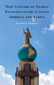 New Centers of Global Evangelicalism in Latin America and Africa ebook by Stephen Offutt