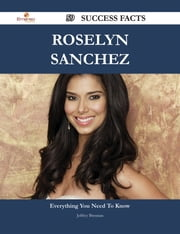 Roselyn Sanchez 59 Success Facts - Everything you need to know about Roselyn Sanchez ebook by Jeffrey Brennan