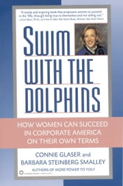 Swim with the Dolphins - How Women Can Succeed in Corporate America on Their Own Terms ebook by Connie Glaser,Barbara Steinberg Smalley