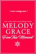 From This Moment ebook by Melody Grace