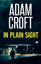 In Plain Sight ebook by Adam Croft