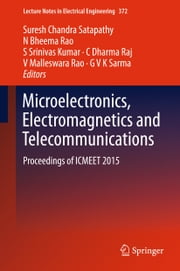 Microelectronics, Electromagnetics and Telecommunications - Proceedings of ICMEET 2015 ebook by Suresh Chandra Satapathy, N Bheema Rao, S Srinivas Kumar,...