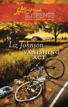 Vanishing Act ebook by Liz Johnson