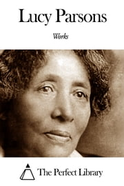 Works of Lucy Parsons ebook by Lucy Parsons