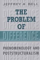 Saussures philosophy of language as phenomenology ebook by beata the problem of difference phenomenology and poststructuralism ebook by jeffrey a bell fandeluxe Gallery