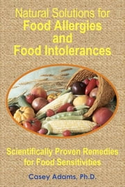 Natural Solutions for Food Allergies and Food Intolerances: Scientifically Proven Remedies for Food Sensitivities - Scientifically Proven Remedies for Food Sensitivities ebook by Kobo.Web.Store.Products.Fields.ContributorFieldViewModel