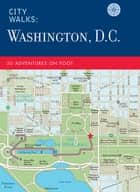 City Walks: Washington, D.C. ebook by China Williams,John Spelman