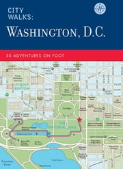 City Walks: Washington, D.C. - 50 Adventures on Foot ebook by China Williams,John Spelman