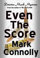 Even the Score - Detective Marsh Mysteries, #5 ebook by Mark Connolly