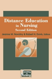 Distance Education in Nursing, Second Edition ebook by Jeanne M. Novotny, PhD, RN, FAAN,Robert Davis, BSN, RN